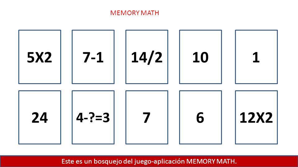 Este es un bosquejo del juego-aplicación MEMORY MATH. MEMORY MATH 5X2 24 7-1 4-?=3 14/2 7 10 6 1 12X2