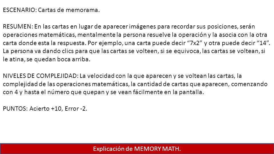 Explicación de MEMORY MATH. ESCENARIO: Cartas de memorama. RESUMEN: En las cartas en lugar de aparecer imágenes para recordar sus posiciones, serán op