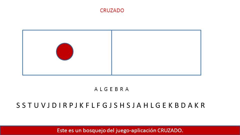 Este es un bosquejo del juego-aplicación CRUZADO. CRUZADO ALGEBRA SSTUVJDIRPJKFLFGJSHSJAHLGEKBDAKR