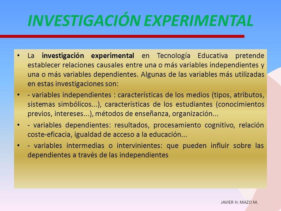 JAVIER H. MAZO M. INVESTIGACIÓN EXPERIMENTAL La investigación experimental en Tecnología Educativa pretende establecer relaciones causales entre una o