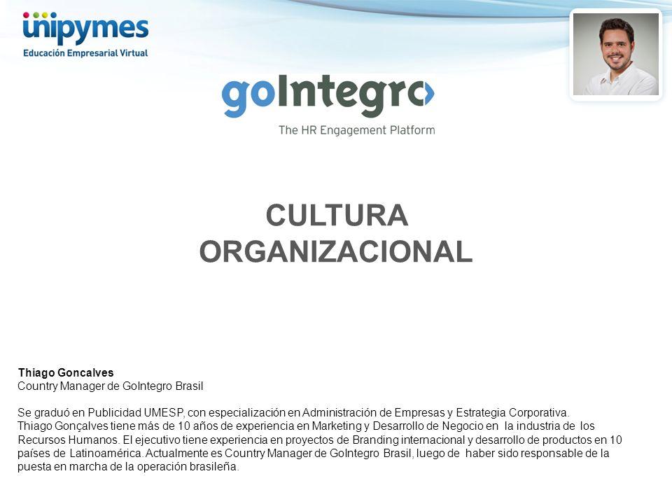 CULTURA ORGANIZACIONAL Thiago Goncalves Country Manager de GoIntegro Brasil Se graduó en Publicidad UMESP, con especialización en Administración de Empresas y Estrategia Corporativa.