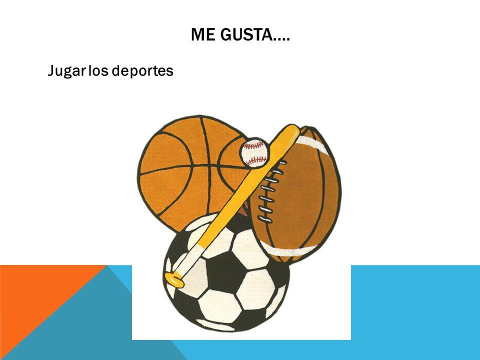 ME GUSTA…. Jugar los deportes