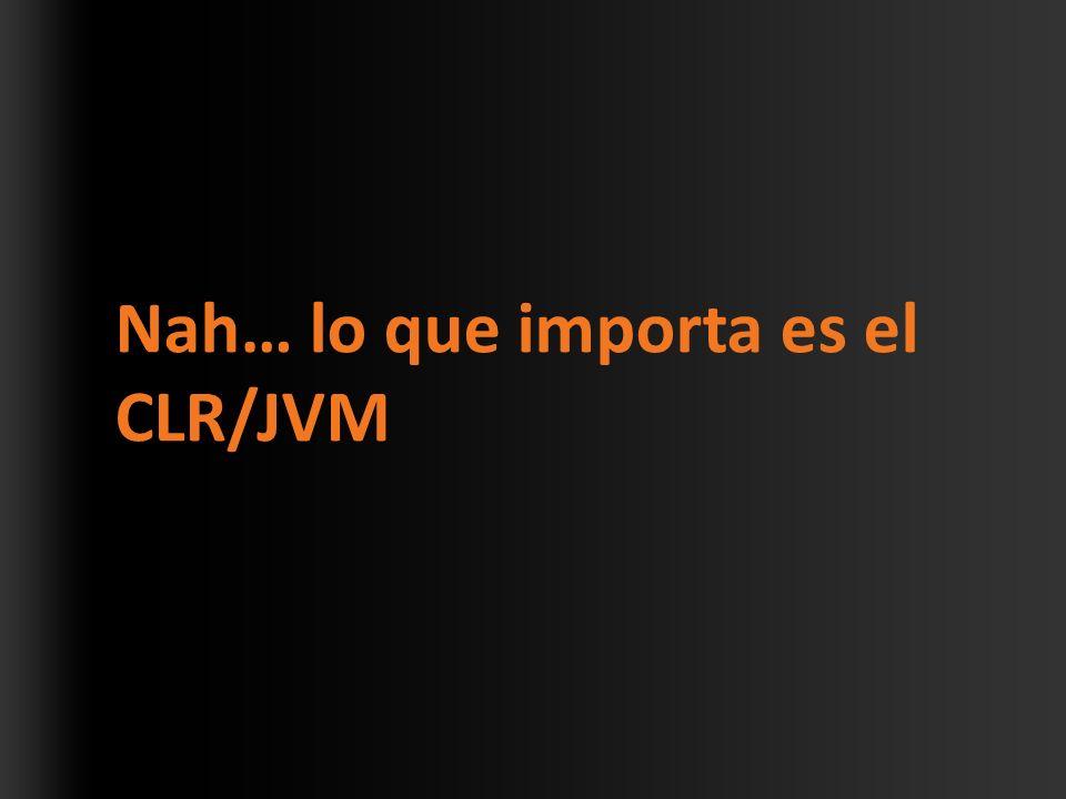 Nah… lo que importa es el CLR/JVM