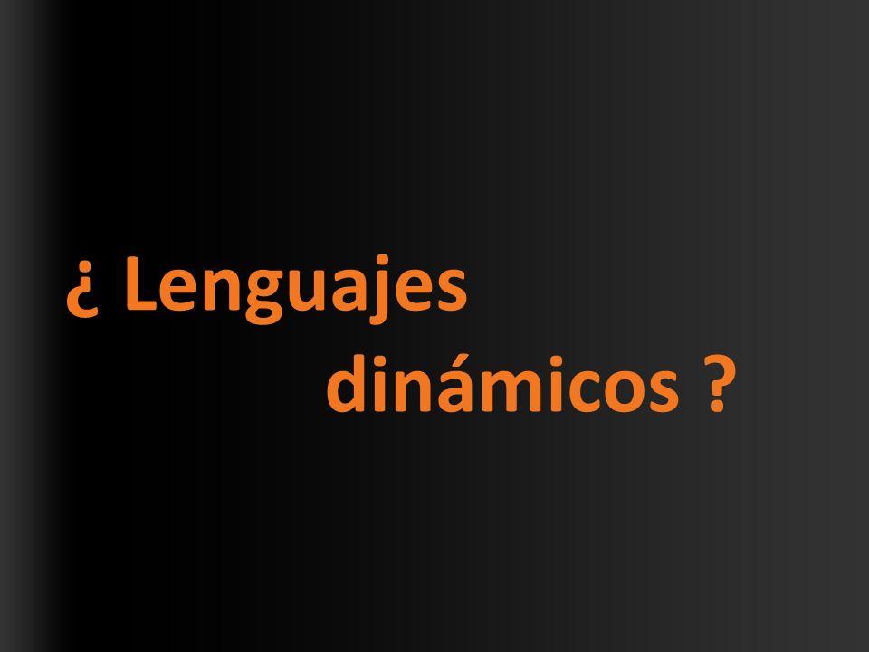 ¿ Lenguajes dinámicos ?