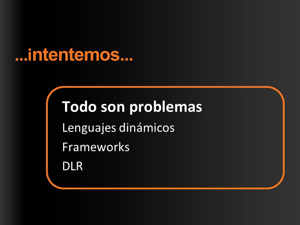 DLR Dynamic LanguagesVBxJScript IronPythonIronRuby 3rd Party CLR Frameworks Integración VS Tools Scripting Hosts Applications ASP.NETSilverlight