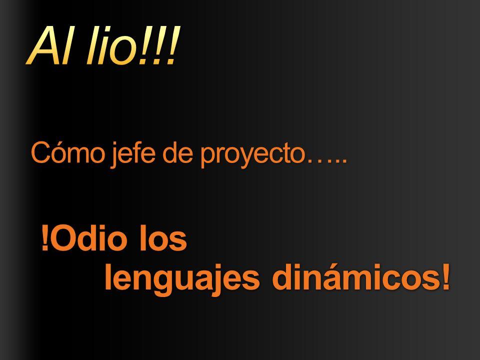 !Odio los lenguajes dinámicos! lenguajes dinámicos! Cómo jefe de proyecto…..