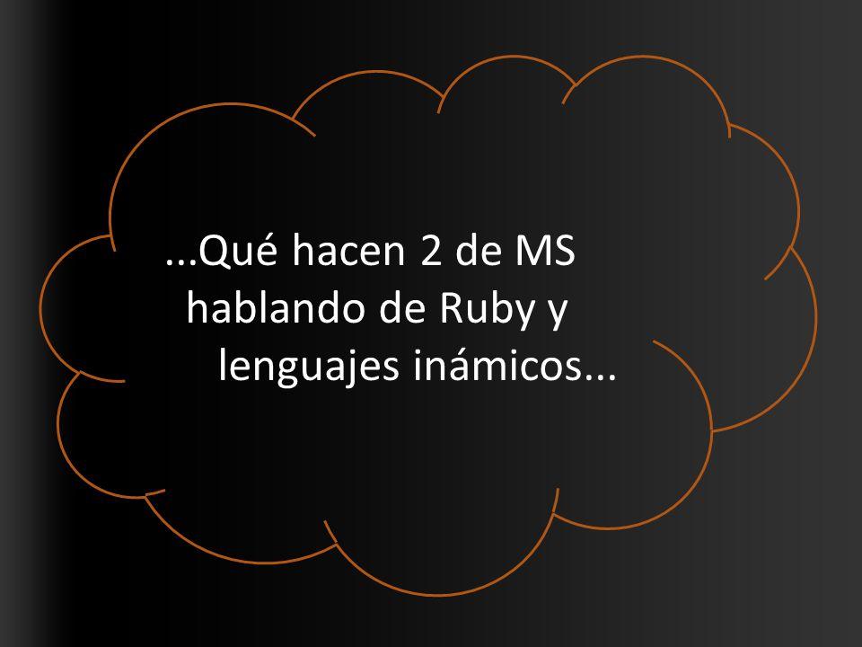 ...Qué hacen 2 de MS hablando de Ruby y lenguajes inámicos...