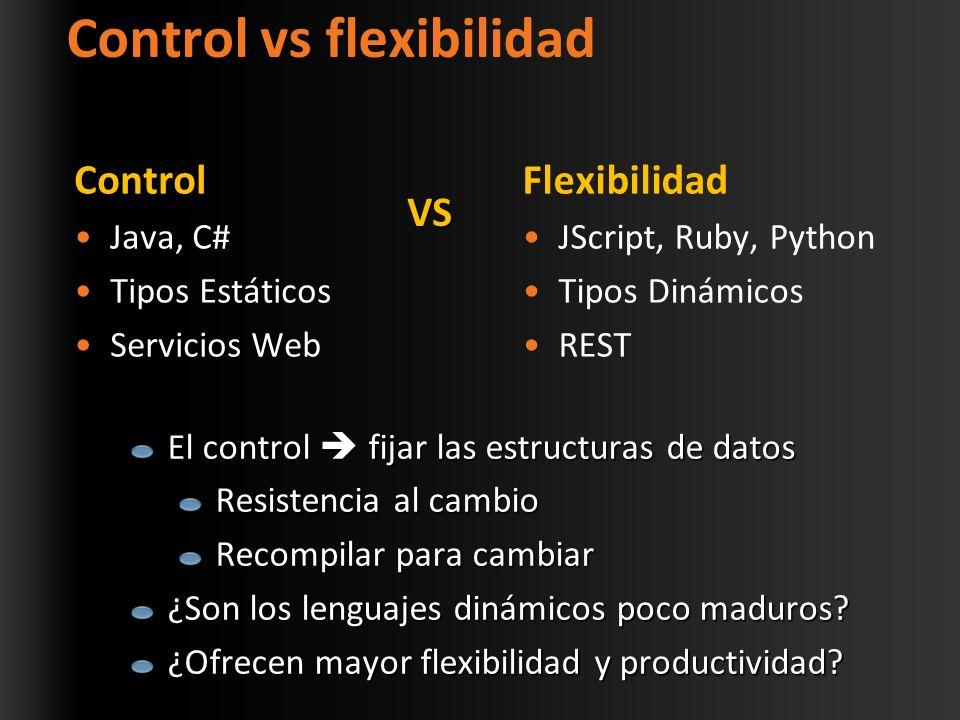 Control vs flexibilidad Control Java, C# Tipos Estáticos Servicios Web Flexibilidad JScript, Ruby, Python Tipos Dinámicos REST El control fijar las estructuras de datos Resistencia al cambio Recompilar para cambiar ¿Son los lenguajes dinámicos poco maduros.