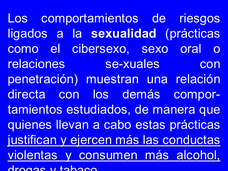 sexualidad justifican y ejercen más las conductas violentas y consumen más alcohol, drogas y tabaco. Los comportamientos de riesgos ligados a la sexua