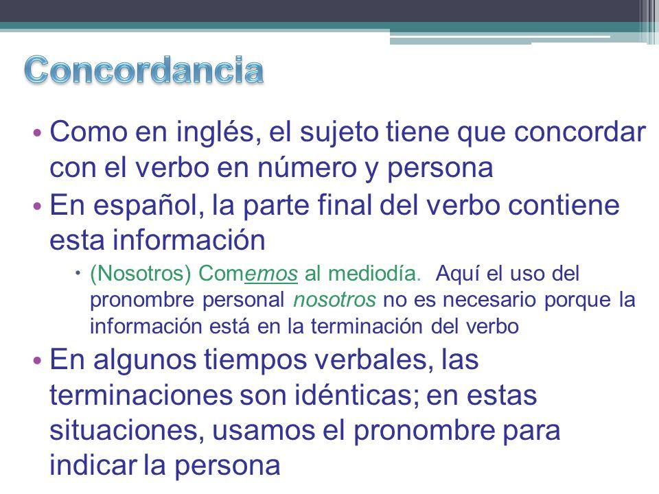 Como en inglés, el sujeto tiene que concordar con el verbo en número y persona En español, la parte final del verbo contiene esta información (Nosotros) Comemos al mediodía.
