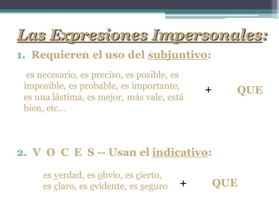WEIRDOWEIRDO Wishes Emotion Impersonal Expressions Requests Doubt / Denial Obligation / Ojalá