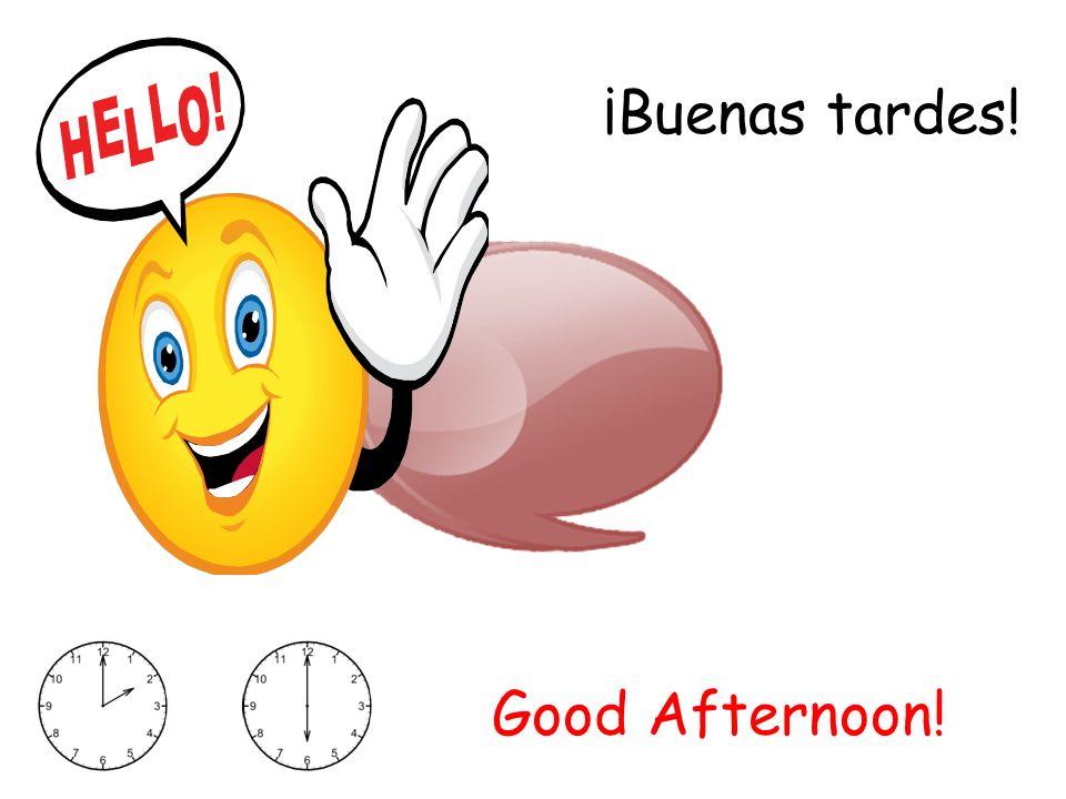 ¡Buenas tardes! Good Afternoon!