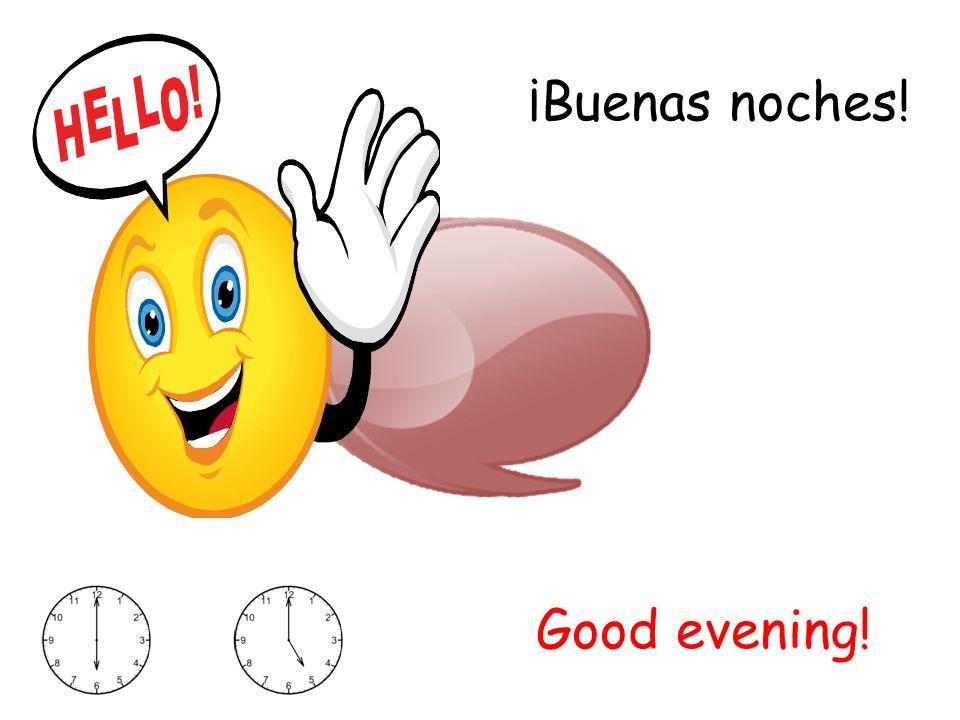 ¡Buenas noches! Good evening!