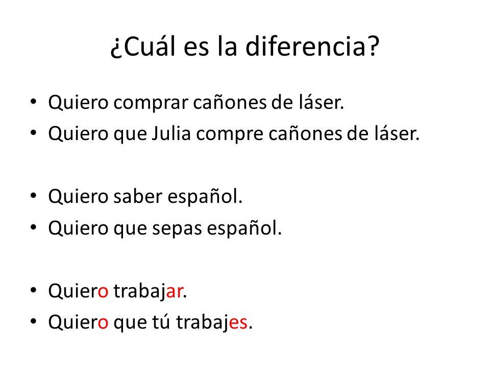 ¿Cuál es la diferencia? Quiero comprar cañones de láser. Quiero que Julia compre cañones de láser. Quiero saber español. Quiero que sepas español. Qui