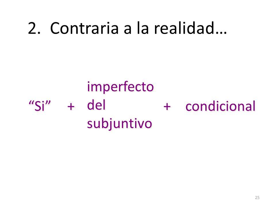 25 2. Contraria a la realidad… Si + + imperfecto del subjuntivo imperfecto del subjuntivo + + condicional