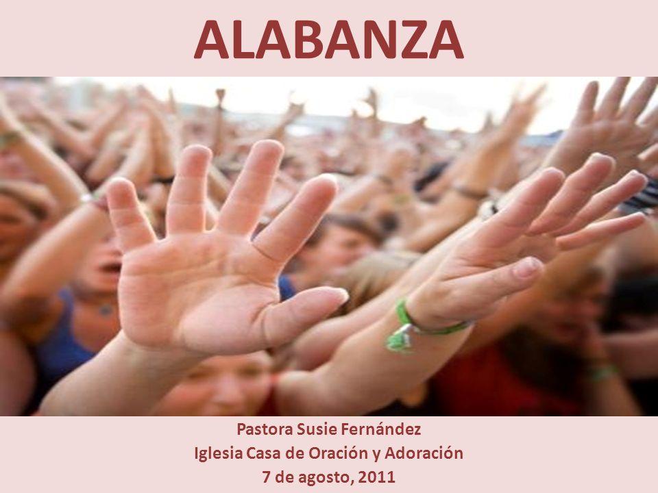 ALABANZA Pastora Susie Fernández Iglesia Casa de Oración y Adoración 7 de agosto, 2011