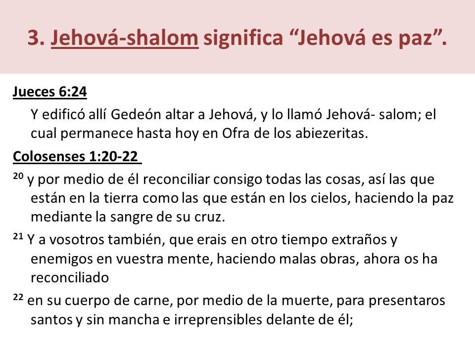 3.Jehová-shalom significa Jehová es paz.