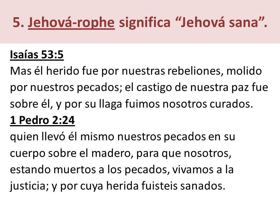5.Jehová-rophe significa Jehová sana.