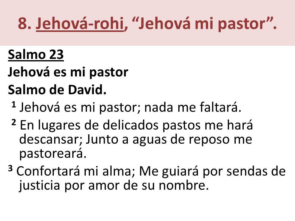 8.Jehová-rohi, Jehová mi pastor. Salmo 23 Jehová es mi pastor Salmo de David.