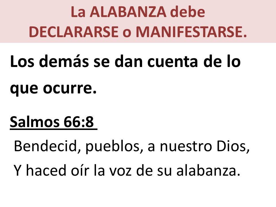 La ALABANZA debe DECLARARSE o MANIFESTARSE.Los demás se dan cuenta de lo que ocurre.