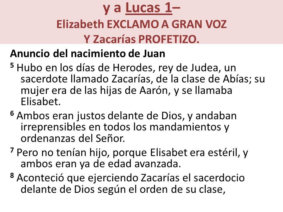 y a Lucas 1– Elizabeth EXCLAMO A GRAN VOZ Y Zacarías PROFETIZO.