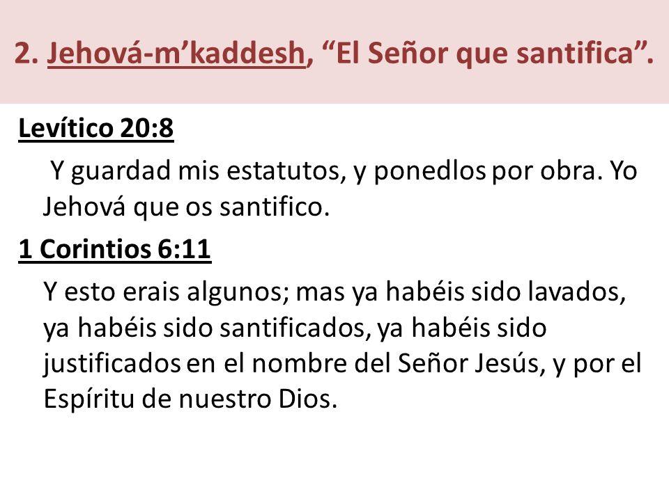 2.Jehová-mkaddesh, El Señor que santifica.