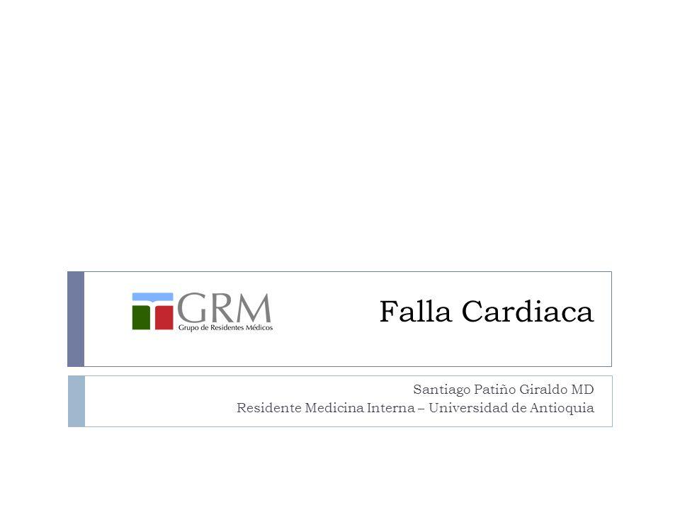 Falla Cardiaca Santiago Patiño Giraldo MD Residente Medicina Interna – Universidad de Antioquia