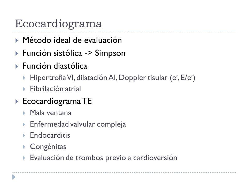 Ecocardiograma Método ideal de evaluación Función sistólica -> Simpson Función diastólica Hipertrofia VI, dilatación AI, Doppler tisular (e, E/e) Fibr