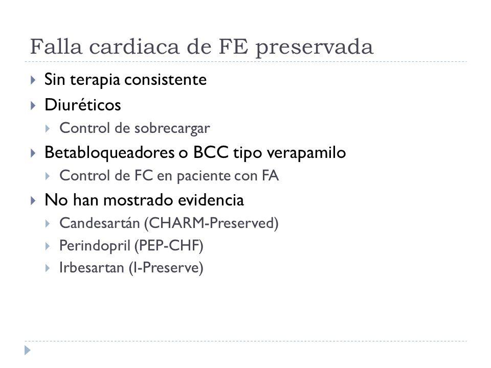 Falla cardiaca de FE preservada Sin terapia consistente Diuréticos Control de sobrecargar Betabloqueadores o BCC tipo verapamilo Control de FC en paci