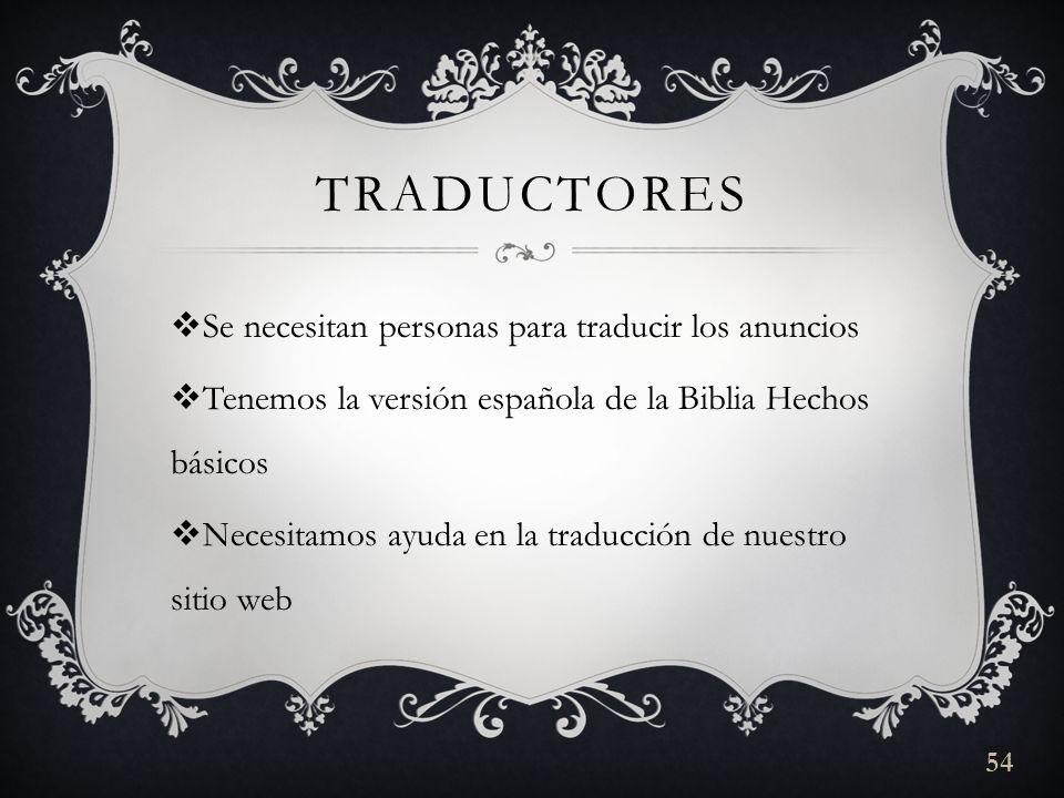 TRADUCTORES Se necesitan personas para traducir los anuncios Tenemos la versión española de la Biblia Hechos básicos Necesitamos ayuda en la traducción de nuestro sitio web 54