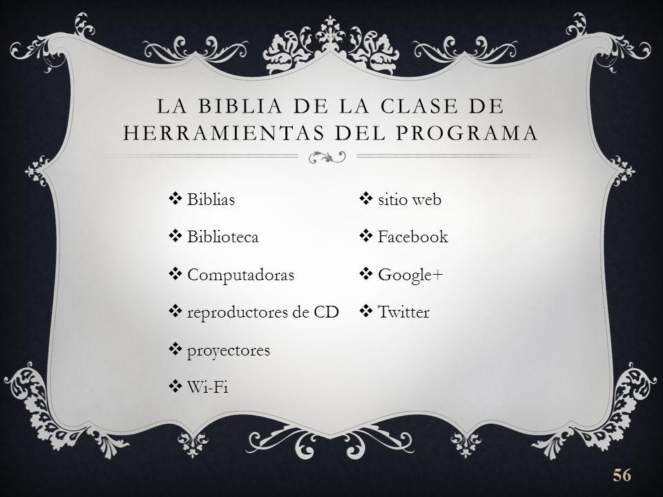Biblias Biblioteca Computadoras reproductores de CD proyectores Wi-Fi sitio web Facebook Google+ Twitter LA BIBLIA DE LA CLASE DE HERRAMIENTAS DEL PROGRAMA 56