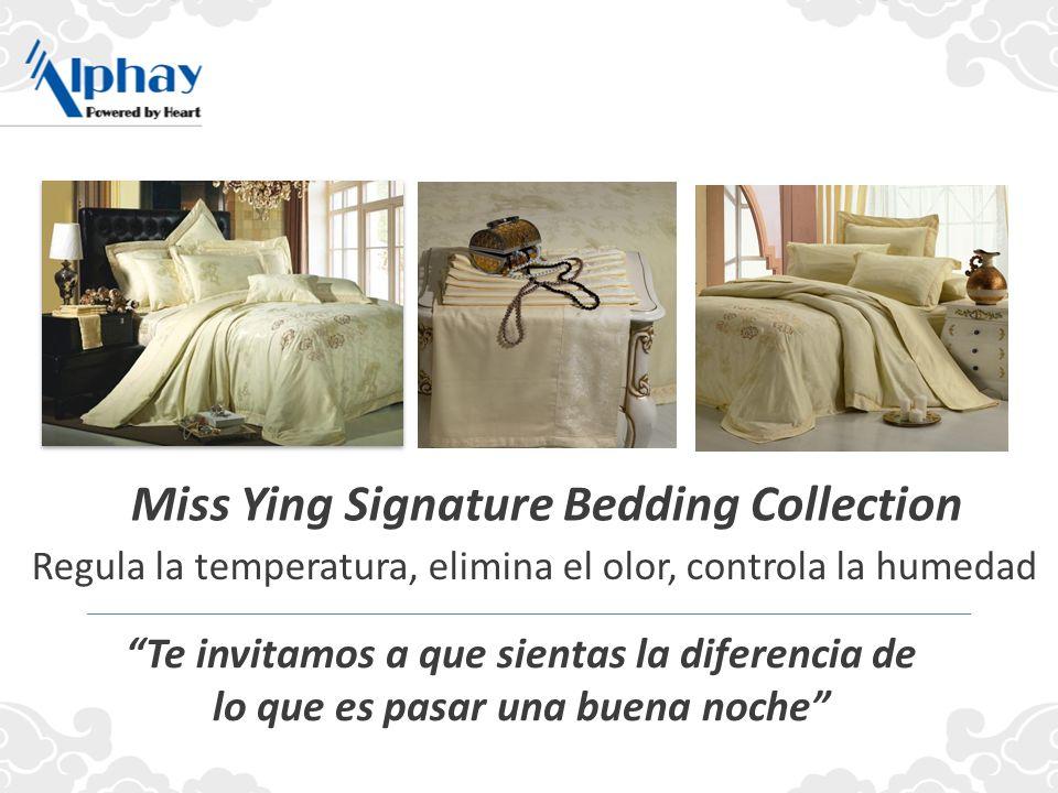 Miss Ying Signature Bedding Collection Te invitamos a que sientas la diferencia de lo que es pasar una buena noche Regula la temperatura, elimina el olor, controla la humedad