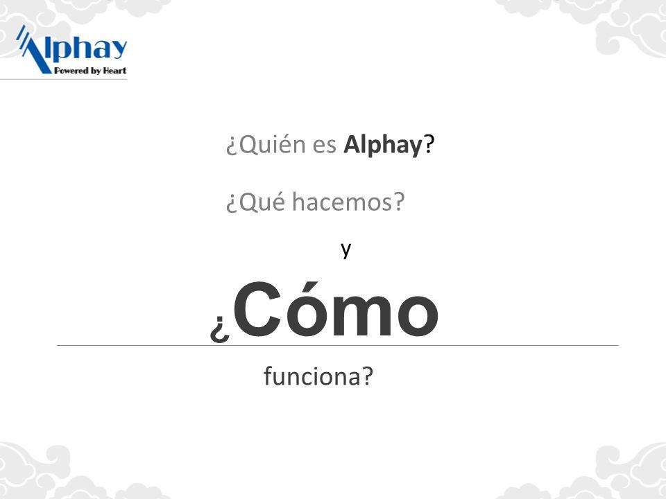 ¿Quién es Alphay? ¿Qué hacemos? ¿ Cómo funciona? y