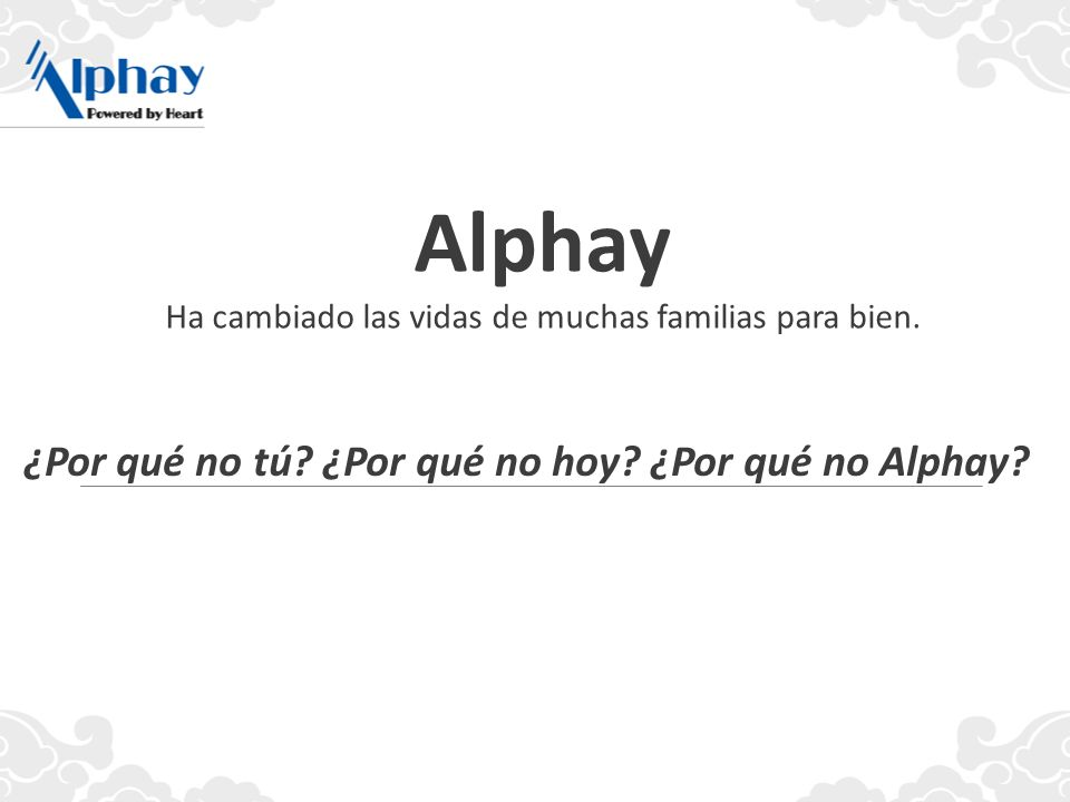 Alphay Ha cambiado las vidas de muchas familias para bien. ¿Por qué no tú? ¿Por qué no hoy? ¿Por qué no Alphay?