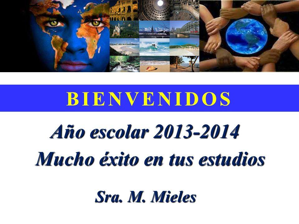 BIENVENIDOS Año escolar 2013-2014 Mucho éxito en tus estudios Sra. M. Mieles