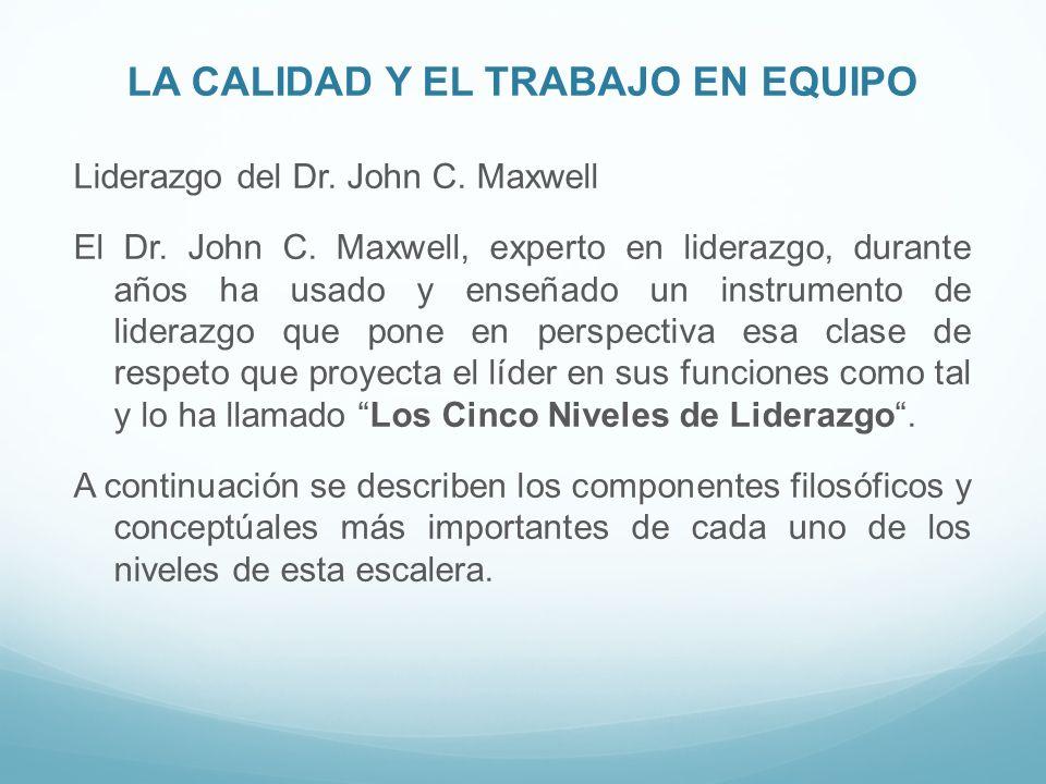 LA CALIDAD Y EL TRABAJO EN EQUIPO Liderazgo del Dr. John C. Maxwell El Dr. John C. Maxwell, experto en liderazgo, durante años ha usado y enseñado un