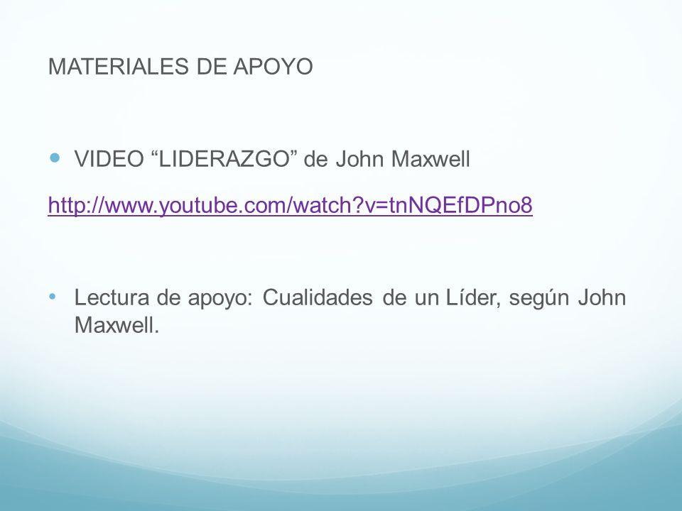 MATERIALES DE APOYO VIDEO LIDERAZGO de John Maxwell http://www.youtube.com/watch?v=tnNQEfDPno8 Lectura de apoyo: Cualidades de un Líder, según John Ma