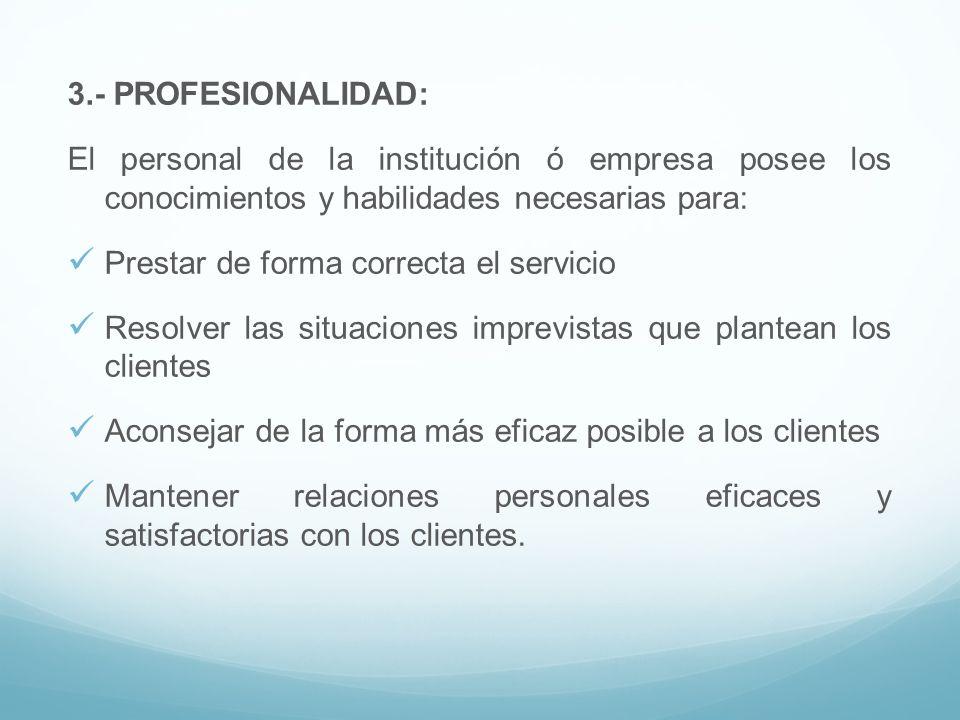 3.- PROFESIONALIDAD: El personal de la institución ó empresa posee los conocimientos y habilidades necesarias para: Prestar de forma correcta el servi