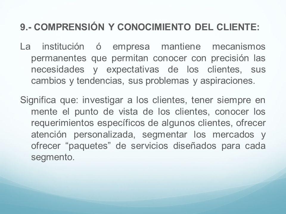 9.- COMPRENSIÓN Y CONOCIMIENTO DEL CLIENTE: La institución ó empresa mantiene mecanismos permanentes que permitan conocer con precisión las necesidade