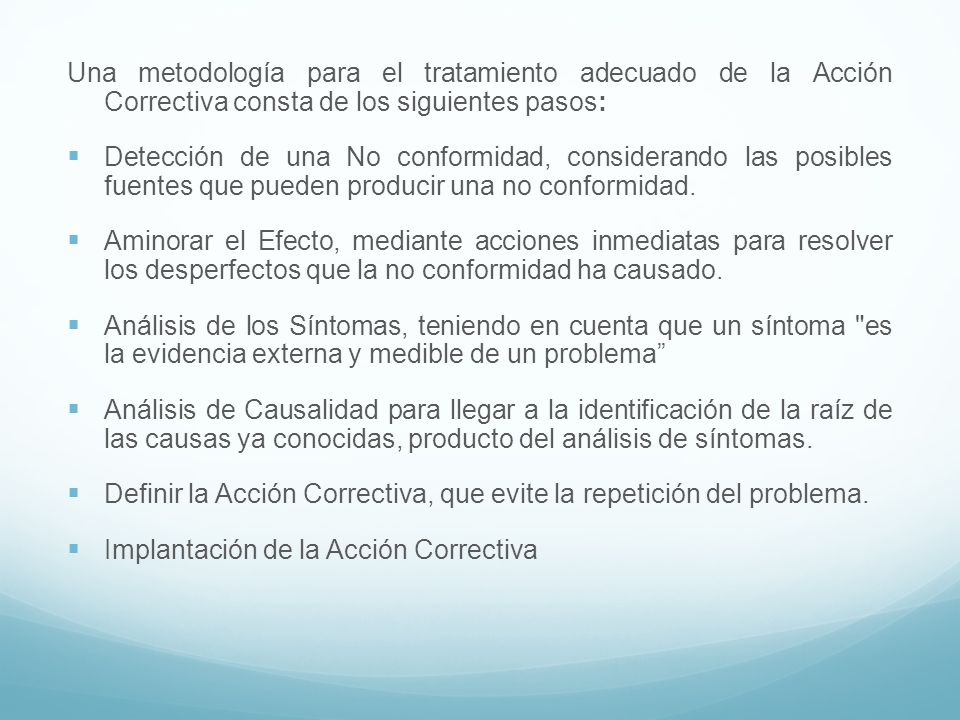 Una metodología para el tratamiento adecuado de la Acción Correctiva consta de los siguientes pasos: Detección de una No conformidad, considerando las
