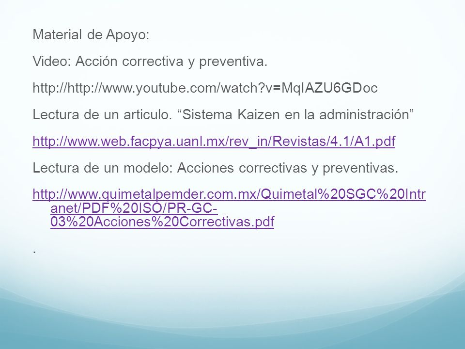 Material de Apoyo: Video: Acción correctiva y preventiva. http://http://www.youtube.com/watch?v=MqIAZU6GDoc Lectura de un articulo. Sistema Kaizen en