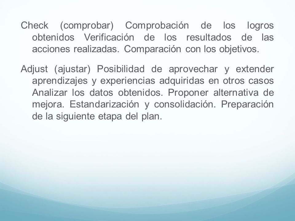 Check (comprobar) Comprobación de los logros obtenidos Verificación de los resultados de las acciones realizadas. Comparación con los objetivos. Adjus