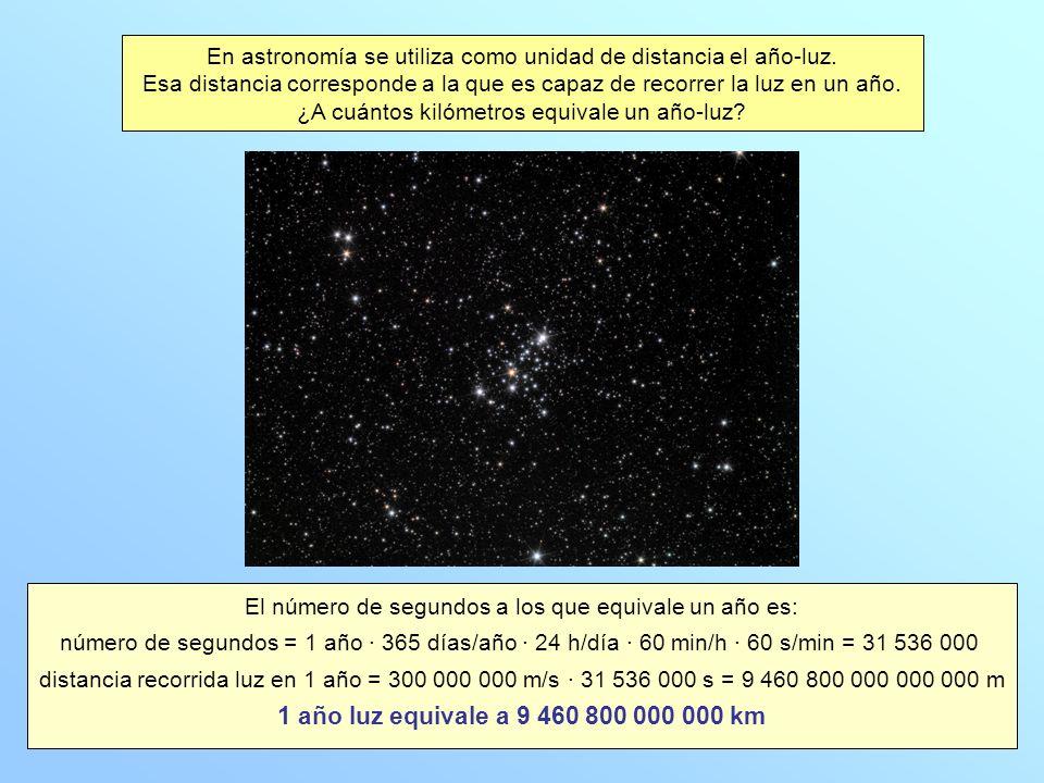 El número de segundos a los que equivale un año es: número de segundos = 1 año · 365 días/año · 24 h/día · 60 min/h · 60 s/min = 31 536 000 distancia