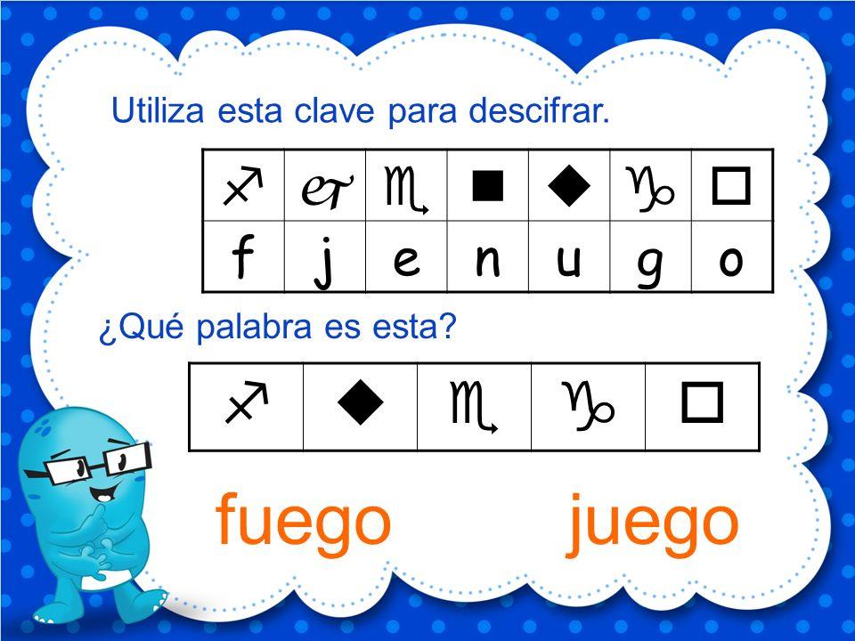fjenugo Utiliza esta clave para descifrar. ¿Qué palabra es esta? juego fuego
