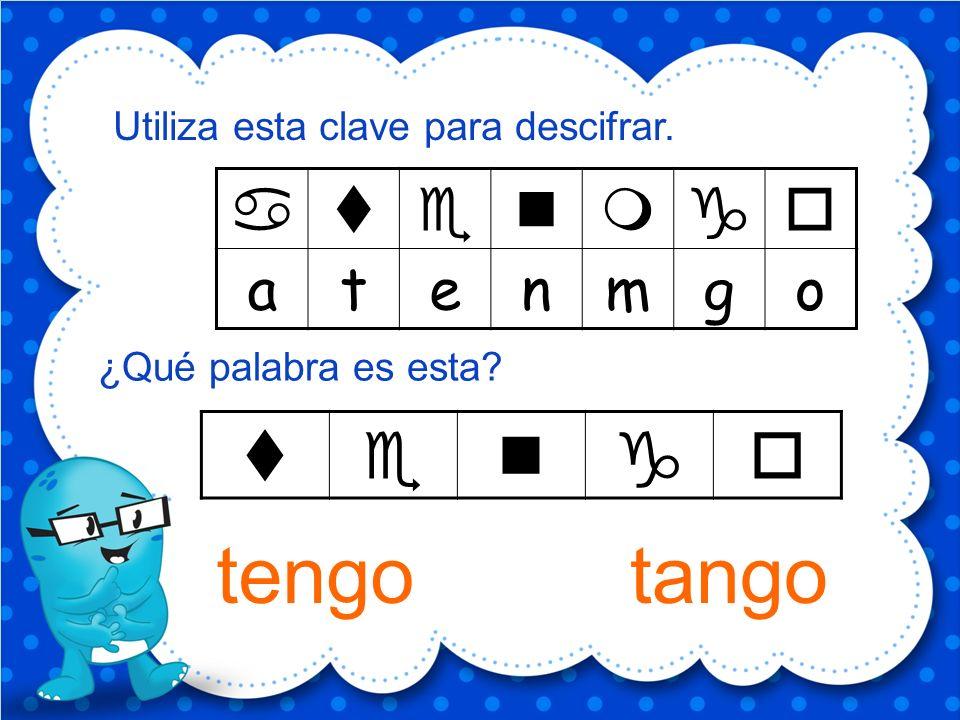 atenmgo Utiliza esta clave para descifrar. ¿Qué palabra es esta? tango tengo