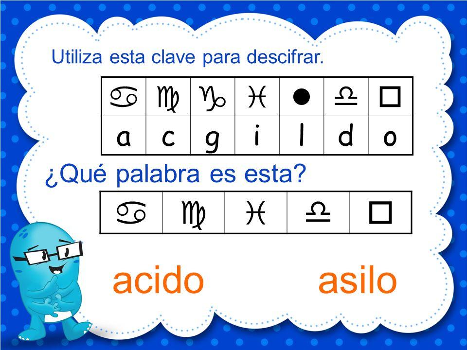 acgildo Utiliza esta clave para descifrar. ¿Qué palabra es esta? asilo acido
