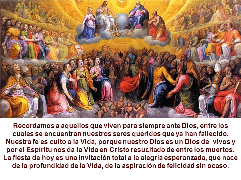 TODOS LOS SANTOS es la fiesta de la Vida y celebra la plenitud de la Vida cristiana y la Santidad de Dios, en sus hijos, los santos de la Iglesia. Cel