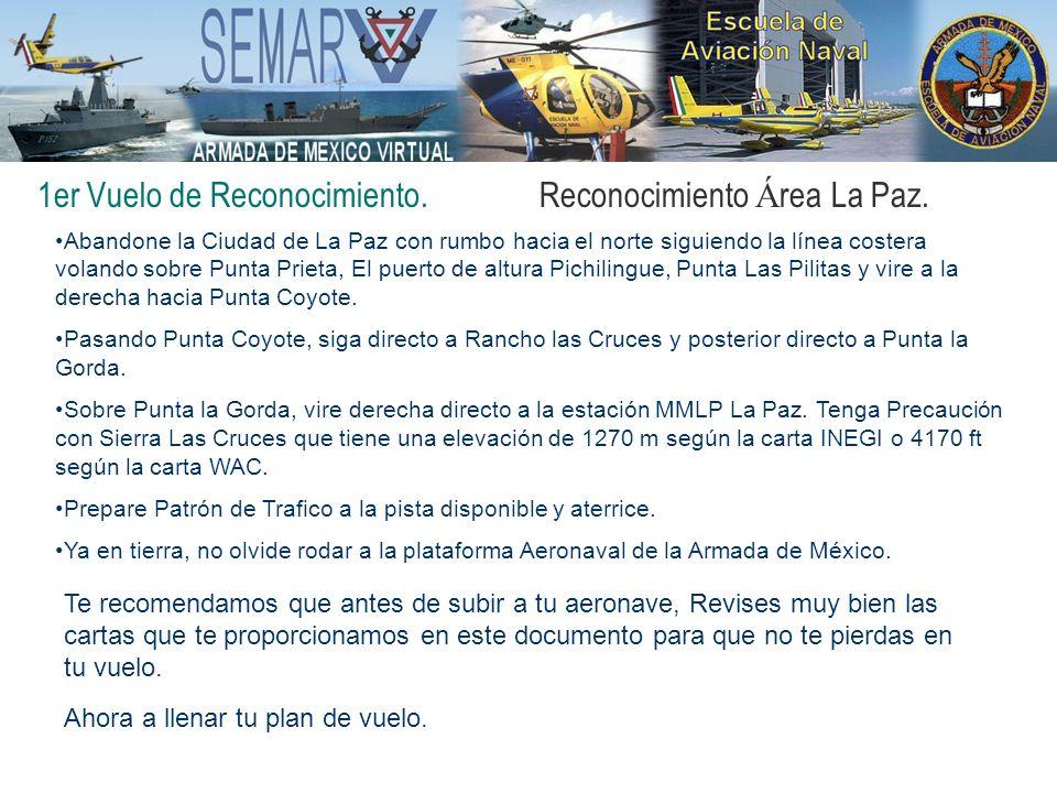 1er Vuelo de Reconocimiento.Reconocimiento Á rea La Paz. Abandone la Ciudad de La Paz con rumbo hacia el norte siguiendo la línea costera volando sobr