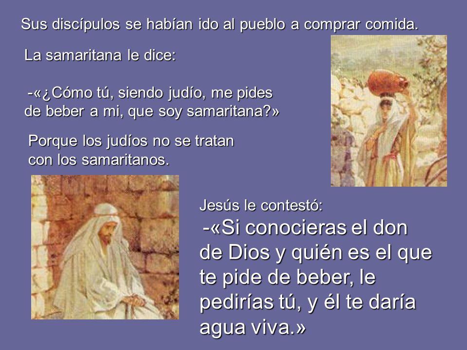 La mujer le dice: -«Señor, si no tienes cubo, y el pozo es hondo, ¿de dónde sacas agua viva?; ¿eres tú más que nuestro padre Jacob, que nos dio este pozo, y de él bebieron él y sus hijos y sus ganados?»