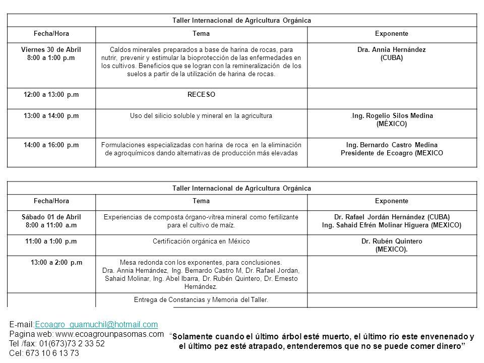 Taller Internacional de Agricultura Orgánica Fecha/HoraTemaExponente Viernes 30 de Abril 8:00 a 1:00 p.m Caldos minerales preparados a base de harina